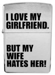 I Love My Girlfriend Zippo But My Wife Hates Her Lighter24522